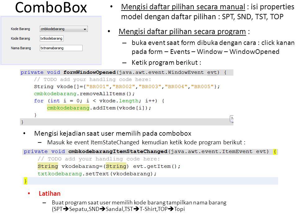 ComboBox Mengisi daftar pilihan secara program : – buka event saat form dibuka dengan cara : click kanan pada form – Events – Window – WindowOpened –