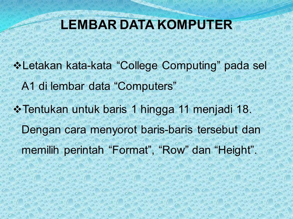 """LEMBAR DATA KOMPUTER  Letakan kata-kata """"College Computing"""" pada sel A1 di lembar data """"Computers""""  Tentukan untuk baris 1 hingga 11 menjadi 18. Den"""