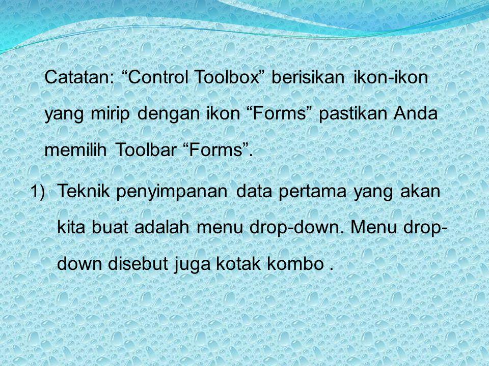 "Catatan: ""Control Toolbox"" berisikan ikon-ikon yang mirip dengan ikon ""Forms"" pastikan Anda memilih Toolbar ""Forms"". 1) Teknik penyimpanan data pertam"