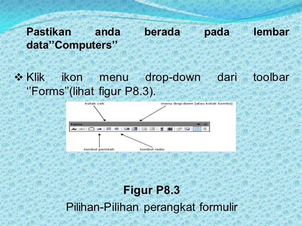 Pastikan anda berada pada lembar data''Computers''  Klik ikon menu drop-down dari toolbar ''Forms''(lihat figur P8.3). Figur P8.3 Pilihan-Pilihan per