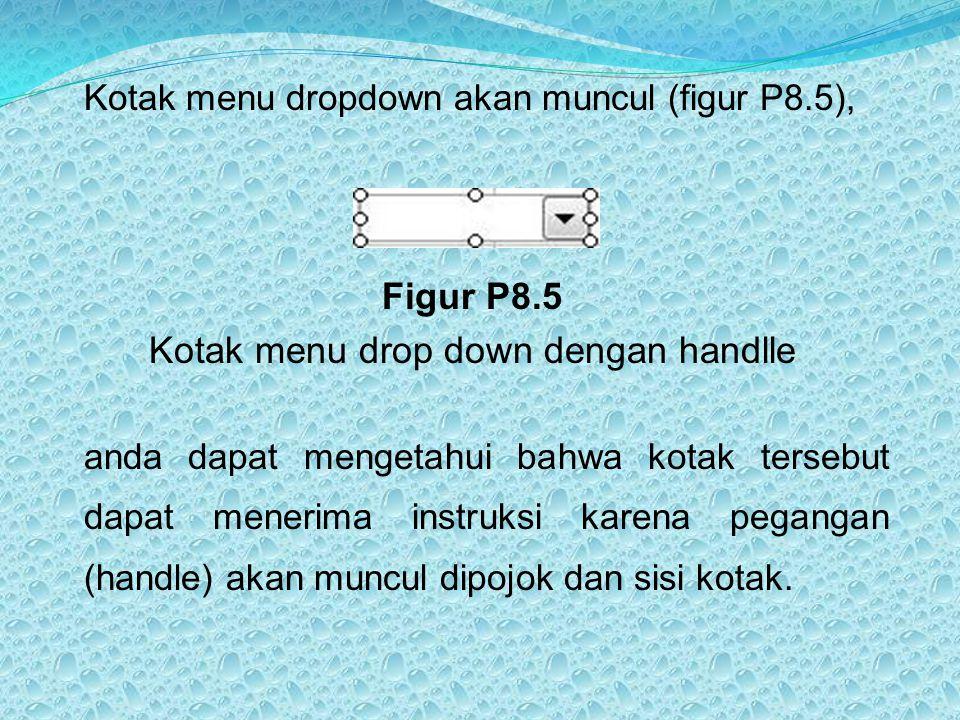 Kotak menu dropdown akan muncul (figur P8.5), Figur P8.5 Kotak menu drop down dengan handlle anda dapat mengetahui bahwa kotak tersebut dapat menerima