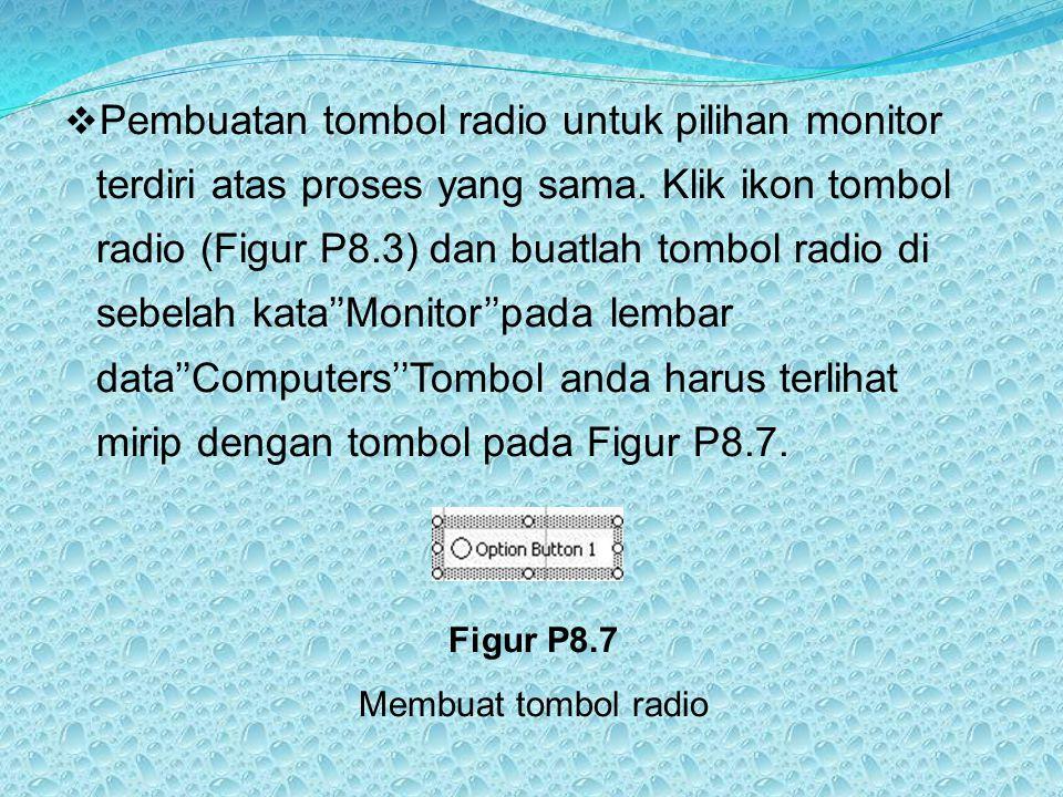  Pembuatan tombol radio untuk pilihan monitor terdiri atas proses yang sama. Klik ikon tombol radio (Figur P8.3) dan buatlah tombol radio di sebelah