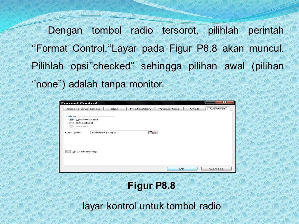 Dengan tombol radio tersorot, pilihlah perintah ''Format Control.''Layar pada Figur P8.8 akan muncul. Pilihlah opsi''checked'' sehingga pilihan awal (