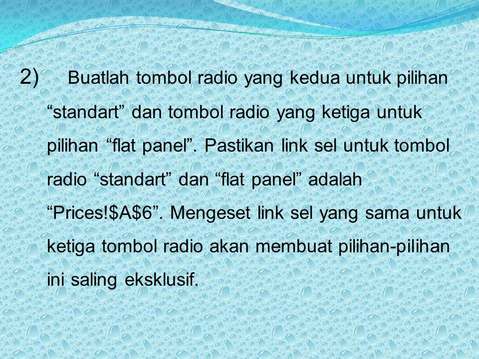 "2) Buatlah tombol radio yang kedua untuk pilihan ""standart"" dan tombol radio yang ketiga untuk pilihan ""flat panel"". Pastikan link sel untuk tombol ra"