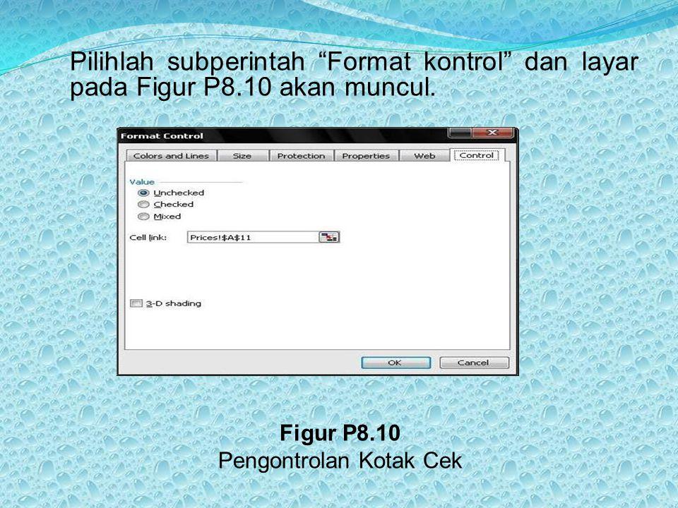 """Pilihlah subperintah """"Format kontrol"""" dan layar pada Figur P8.10 akan muncul. Figur P8.10 Pengontrolan Kotak Cek"""