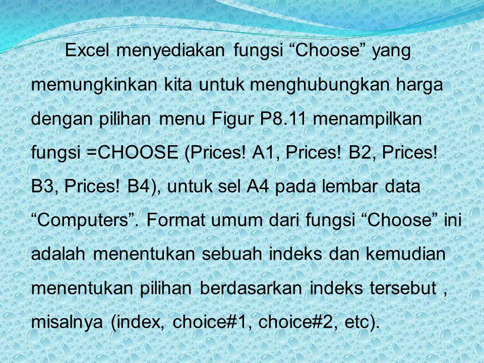 """Excel menyediakan fungsi """"Choose"""" yang memungkinkan kita untuk menghubungkan harga dengan pilihan menu Figur P8.11 menampilkan fungsi =CHOOSE (Prices!"""