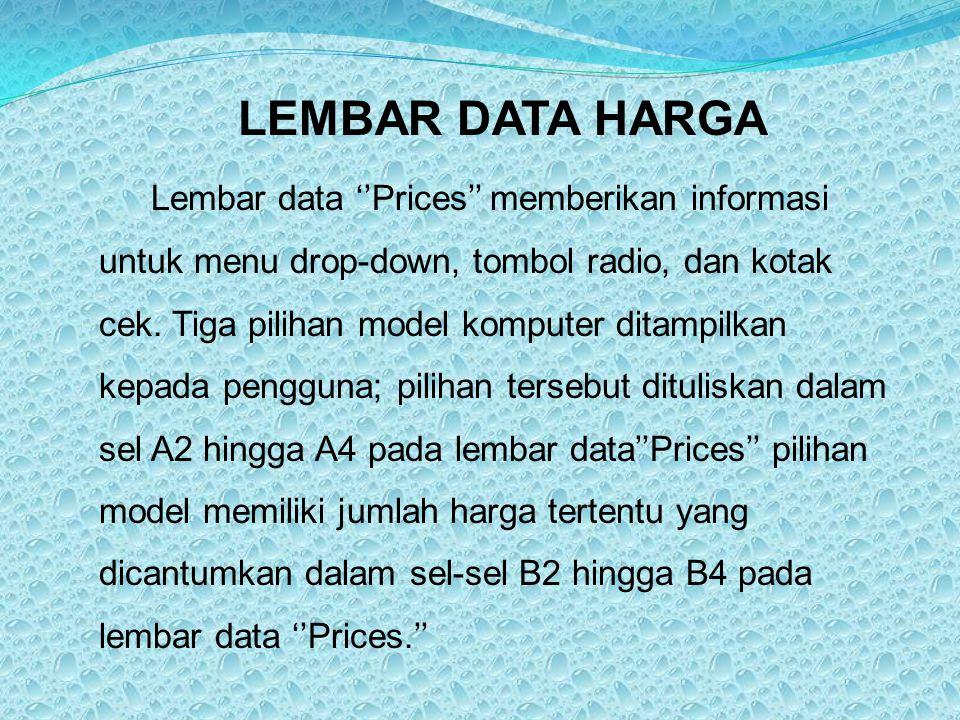 LEMBAR DATA HARGA Lembar data ''Prices'' memberikan informasi untuk menu drop-down, tombol radio, dan kotak cek. Tiga pilihan model komputer ditampilk