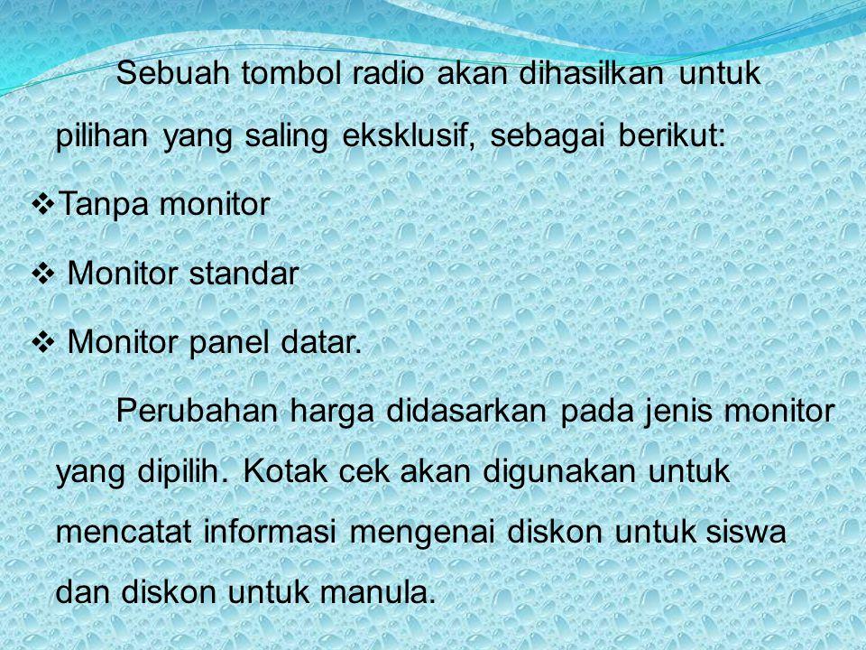 Sebuah tombol radio akan dihasilkan untuk pilihan yang saling eksklusif, sebagai berikut:  Tanpa monitor  Monitor standar  Monitor panel datar. Per