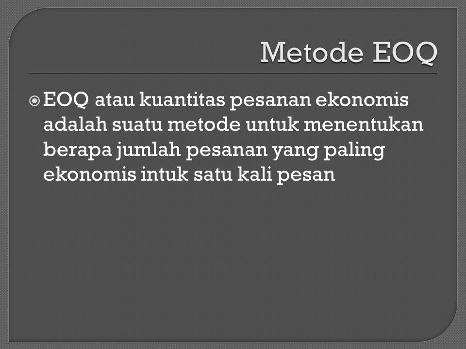  EOQ atau kuantitas pesanan ekonomis adalah suatu metode untuk menentukan berapa jumlah pesanan yang paling ekonomis intuk satu kali pesan