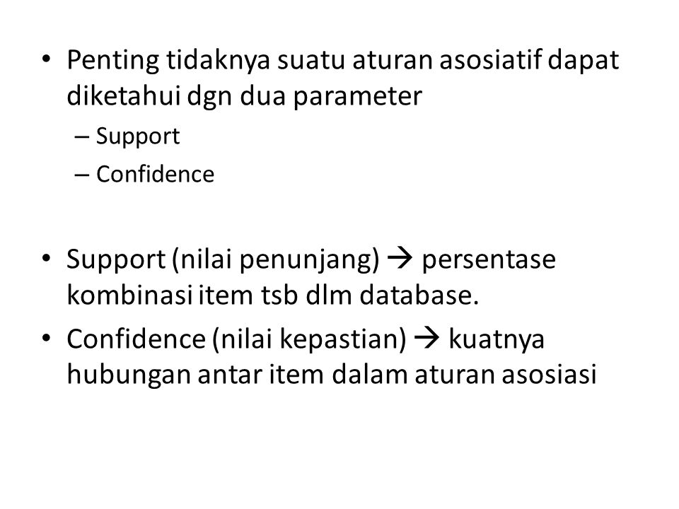 Penting tidaknya suatu aturan asosiatif dapat diketahui dgn dua parameter – Support – Confidence Support (nilai penunjang)  persentase kombinasi item