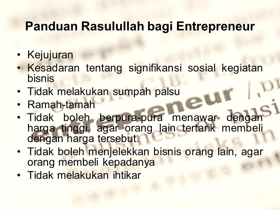 Panduan Rasulullah bagi Entrepreneur Kejujuran Kesadaran tentang signifikansi sosial kegiatan bisnis Tidak melakukan sumpah palsu Ramah-tamah Tidak boleh berpura-pura menawar dengan harga tinggi, agar orang lain tertarik membeli dengan harga tersebut.