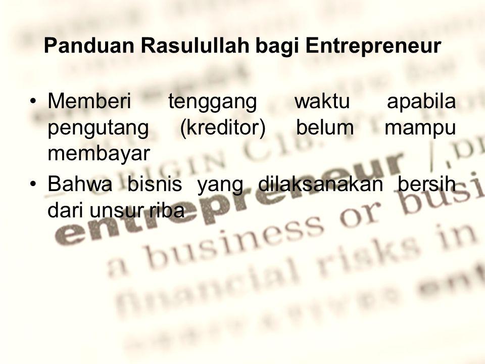Panduan Rasulullah bagi Entrepreneur Memberi tenggang waktu apabila pengutang (kreditor) belum mampu membayar Bahwa bisnis yang dilaksanakan bersih dari unsur riba