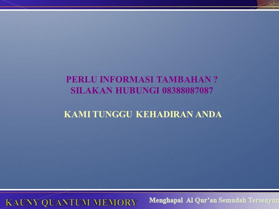PERLU INFORMASI TAMBAHAN ? SILAKAN HUBUNGI 08388087087 KAMI TUNGGU KEHADIRAN ANDA