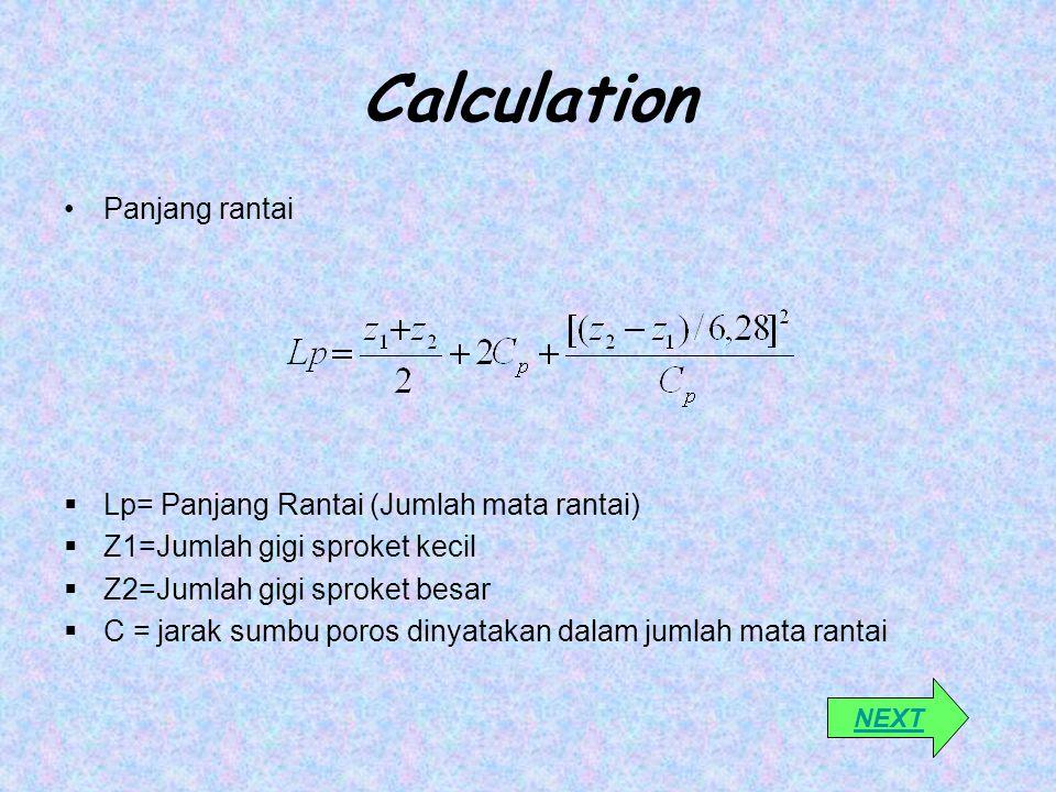 Calculation Panjang rantai  Lp= Panjang Rantai (Jumlah mata rantai)  Z1=Jumlah gigi sproket kecil  Z2=Jumlah gigi sproket besar  C = jarak sumbu p
