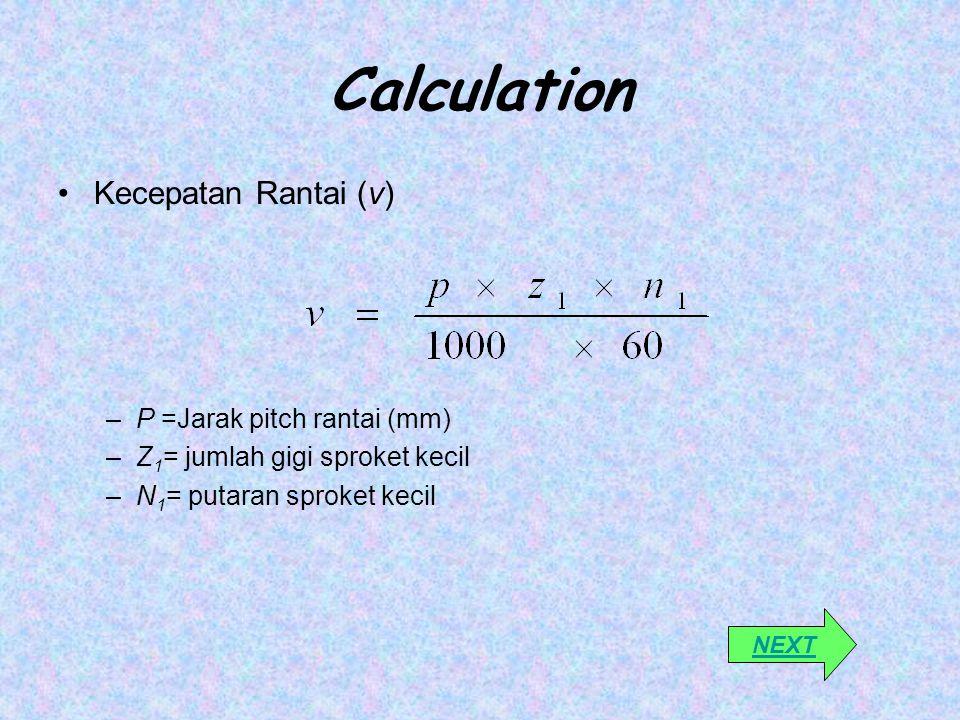 Calculation Kecepatan Rantai (v) –P =Jarak pitch rantai (mm) –Z 1 = jumlah gigi sproket kecil –N 1 = putaran sproket kecil NEXT