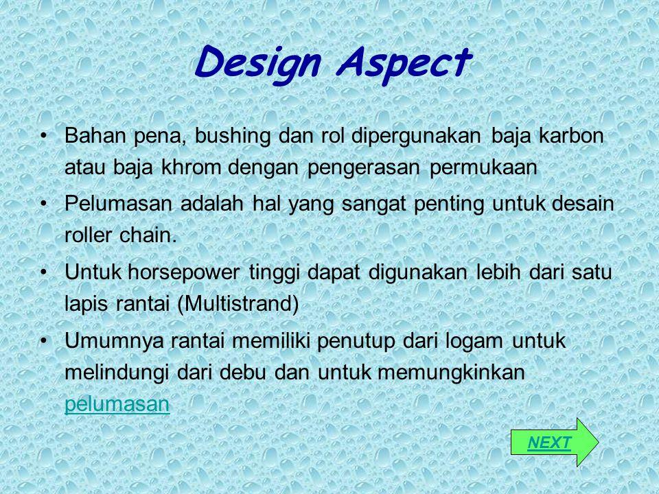 Design Aspect Bahan pena, bushing dan rol dipergunakan baja karbon atau baja khrom dengan pengerasan permukaan Pelumasan adalah hal yang sangat pentin
