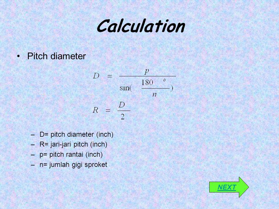Calculation Panjang rantai  Lp= Panjang Rantai (Jumlah mata rantai)  Z1=Jumlah gigi sproket kecil  Z2=Jumlah gigi sproket besar  C = jarak sumbu poros dinyatakan dalam jumlah mata rantai NEXT