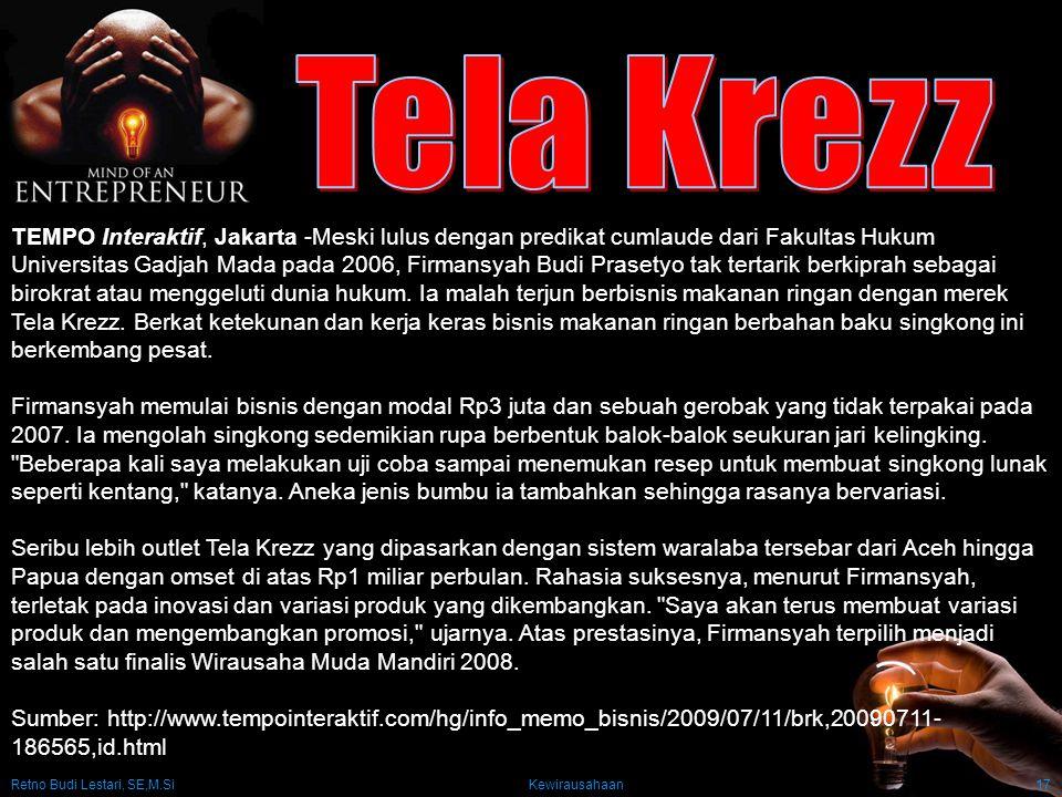 Retno Budi Lestari, SE,M.Si Kewirausahaan17 TEMPO Interaktif, Jakarta -Meski lulus dengan predikat cumlaude dari Fakultas Hukum Universitas Gadjah Mada pada 2006, Firmansyah Budi Prasetyo tak tertarik berkiprah sebagai birokrat atau menggeluti dunia hukum.