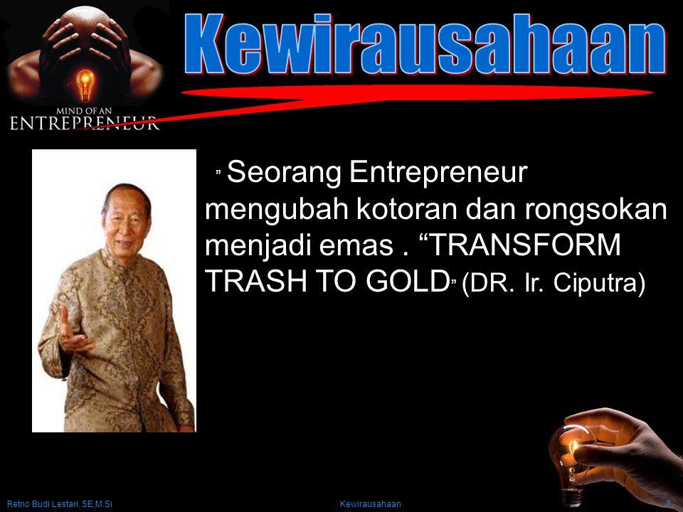 """Retno Budi Lestari, SE,M.Si Kewirausahaan7 B"""" Seorang Entrepreneur mengubah kotoran dan rongsokan menjadi emas. """"TRANSFORM TRASH TO GOLD """" (DR. Ir. Ci"""