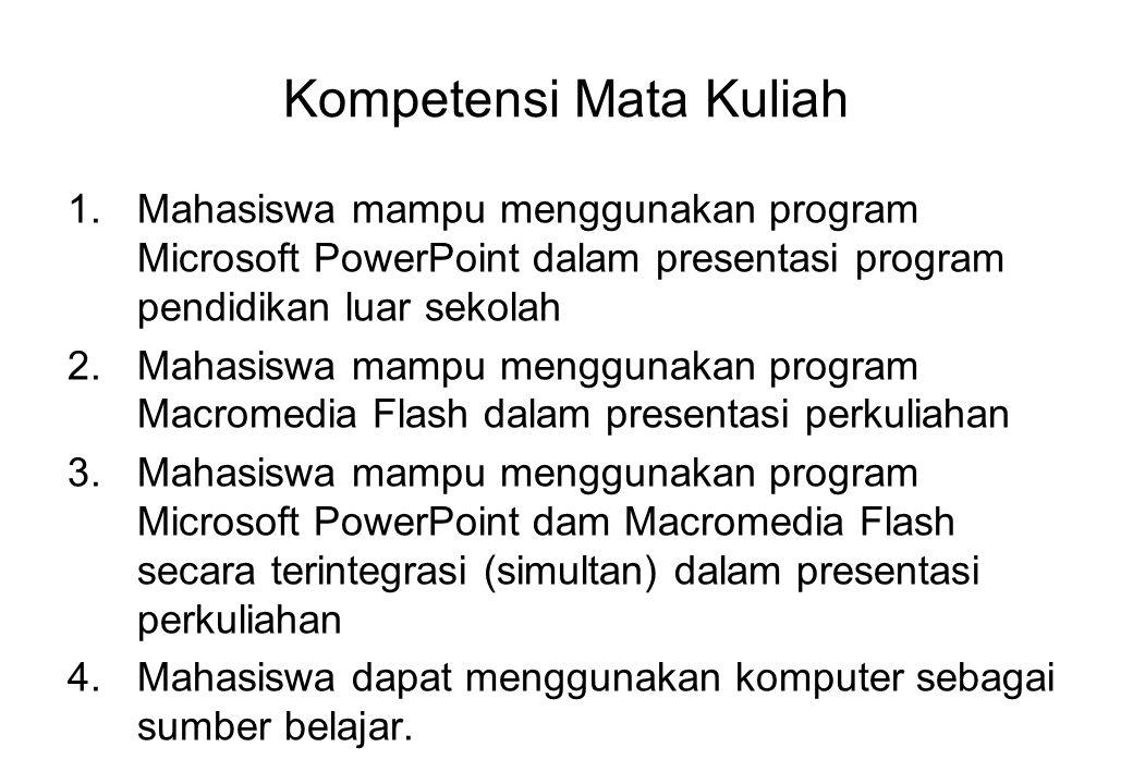 Kompetensi Mata Kuliah 1.Mahasiswa mampu menggunakan program Microsoft PowerPoint dalam presentasi program pendidikan luar sekolah 2.Mahasiswa mampu m
