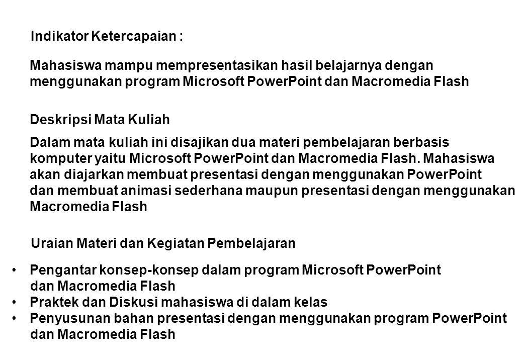 Indikator Ketercapaian : Mahasiswa mampu mempresentasikan hasil belajarnya dengan menggunakan program Microsoft PowerPoint dan Macromedia Flash Deskri