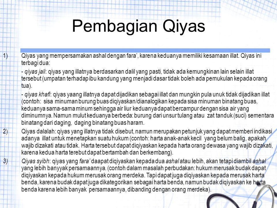 Pembagian Qiyas 1)Qiyas yang mempersamakan ashal dengan fara', karena keduanya memiliki kesamaan illat. Qiyas ini terbagi dua: - qiyas jali : qiyas ya