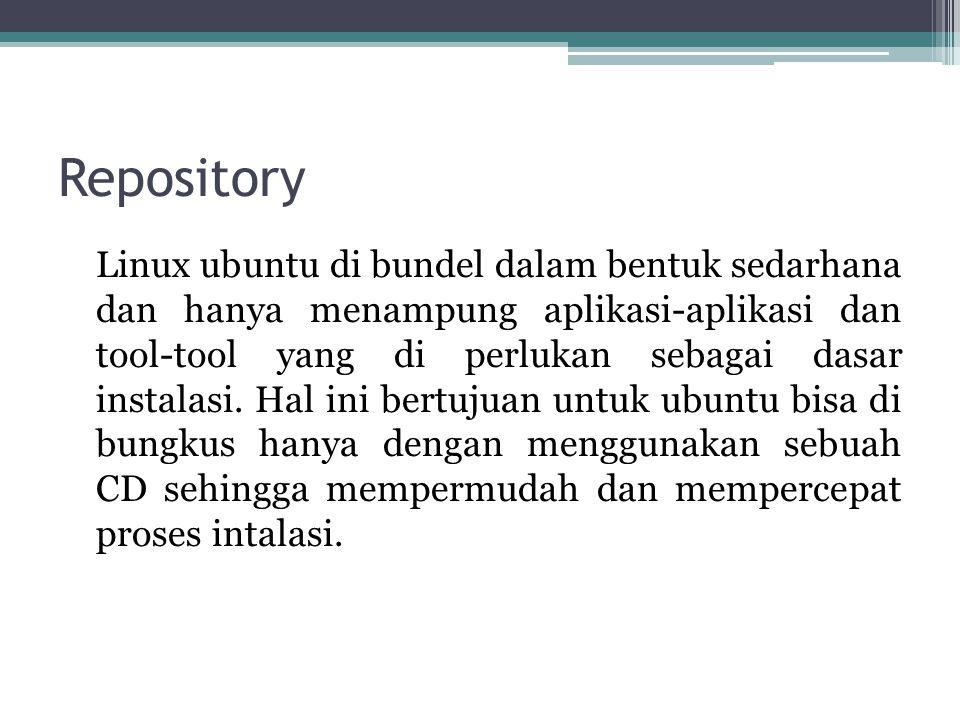 Linux ubuntu di bundel dalam bentuk sedarhana dan hanya menampung aplikasi-aplikasi dan tool-tool yang di perlukan sebagai dasar instalasi. Hal ini be