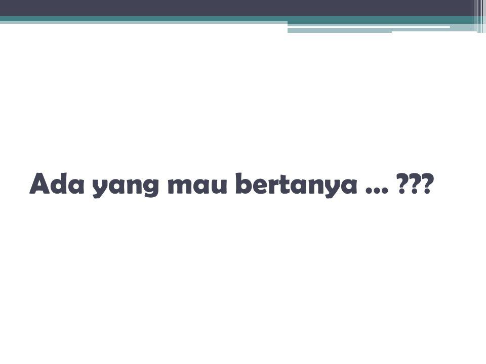 Ada yang mau bertanya … ???