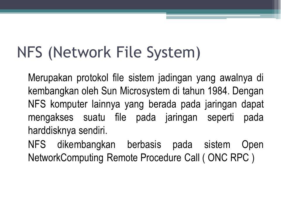 NFS (Network File System) Merupakan protokol file sistem jadingan yang awalnya di kembangkan oleh Sun Microsystem di tahun 1984. Dengan NFS komputer l