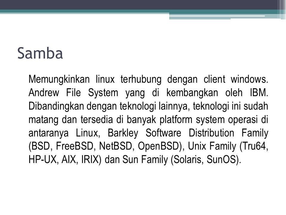 Samba Memungkinkan linux terhubung dengan client windows. Andrew File System yang di kembangkan oleh IBM. Dibandingkan dengan teknologi lainnya, tekno