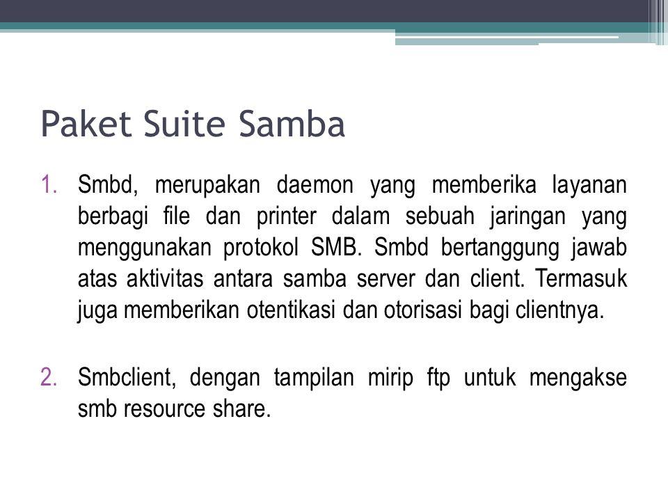 Paket Suite Samba 1.Smbd, merupakan daemon yang memberika layanan berbagi file dan printer dalam sebuah jaringan yang menggunakan protokol SMB. Smbd b