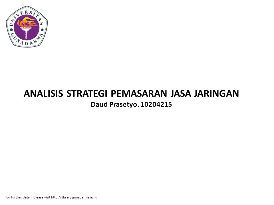 ANALISIS STRATEGI PEMASARAN JASA JARINGAN Daud Prasetyo. 10204215 for further detail, please visit http://library.gunadarma.ac.id