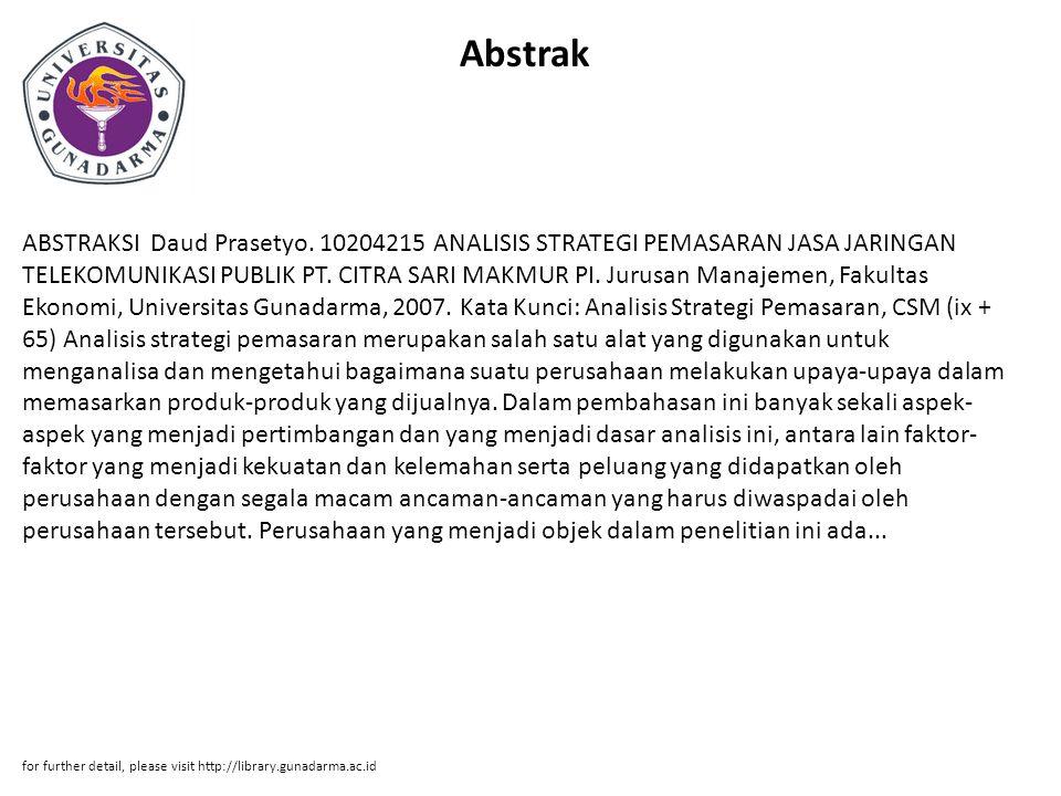 Abstrak ABSTRAKSI Daud Prasetyo. 10204215 ANALISIS STRATEGI PEMASARAN JASA JARINGAN TELEKOMUNIKASI PUBLIK PT. CITRA SARI MAKMUR PI. Jurusan Manajemen,