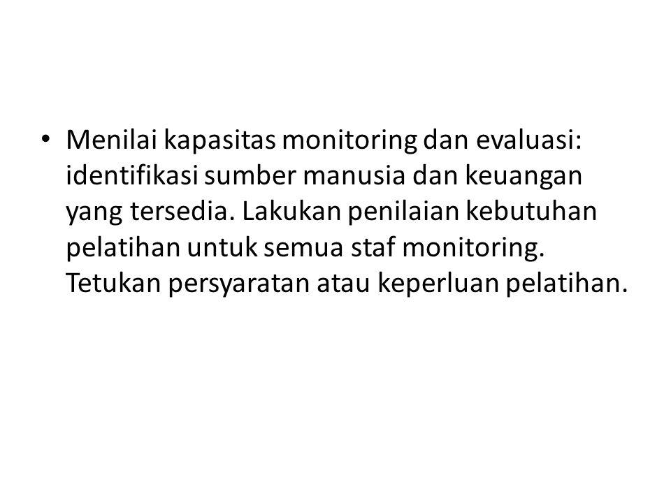 Menilai kapasitas monitoring dan evaluasi: identifikasi sumber manusia dan keuangan yang tersedia. Lakukan penilaian kebutuhan pelatihan untuk semua s