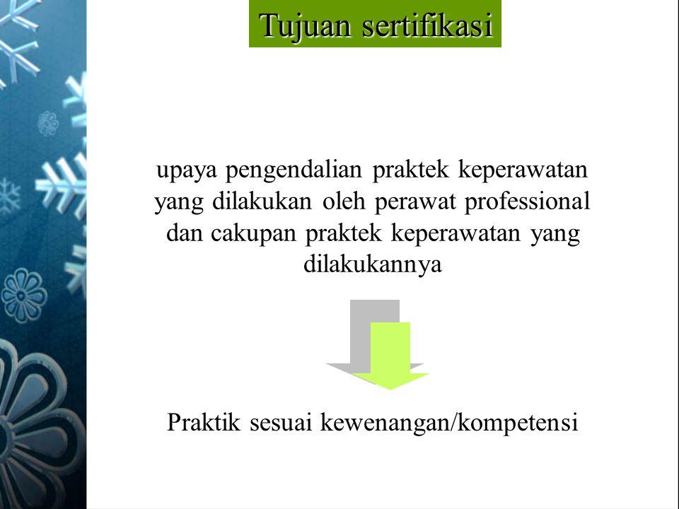 upaya pengendalian praktek keperawatan yang dilakukan oleh perawat professional dan cakupan praktek keperawatan yang dilakukannya Tujuan sertifikasi P