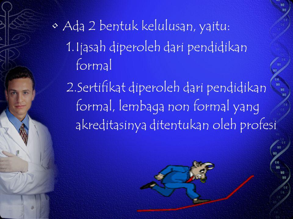 Ada 2 bentuk kelulusan, yaitu: 1.Ijasah diperoleh dari pendidikan formal 2.Sertifikat diperoleh dari pendidikan formal, lembaga non formal yang akredi
