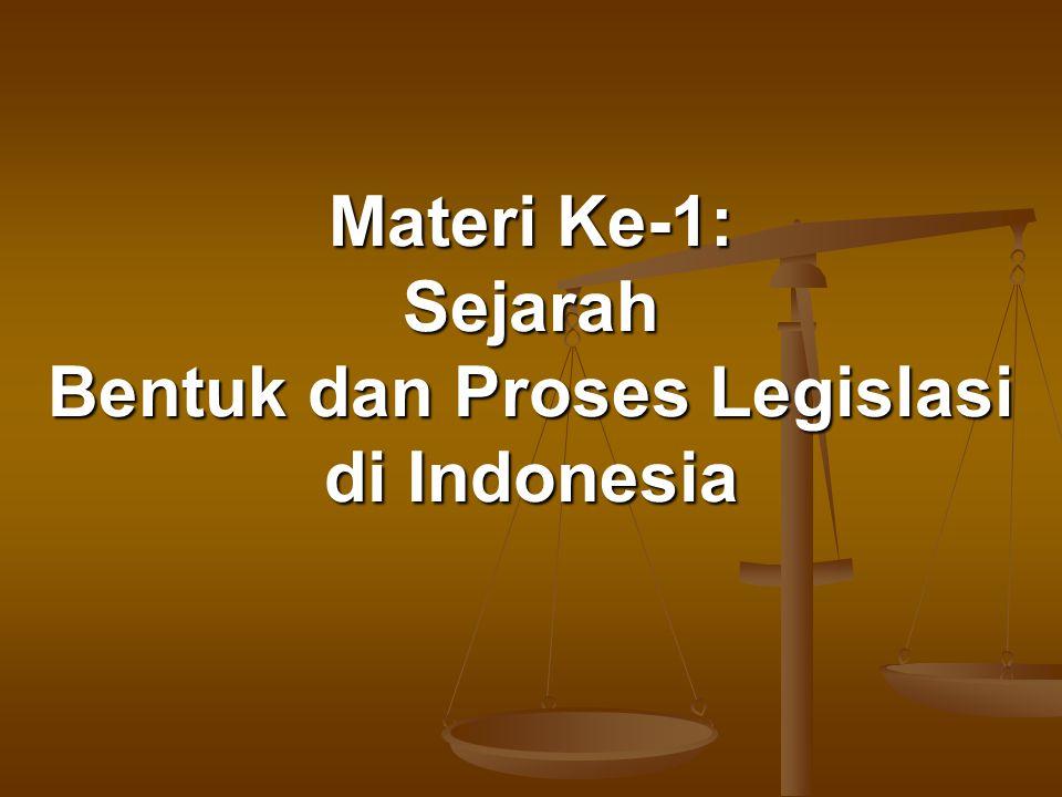 Materi Ke-1: Sejarah Bentuk dan Proses Legislasi di Indonesia