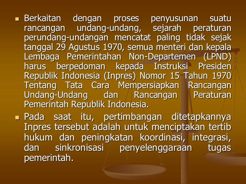 Berkaitan dengan proses penyusunan suatu rancangan undang-undang, sejarah peraturan perundang-undangan mencatat paling tidak sejak tanggal 29 Agustus