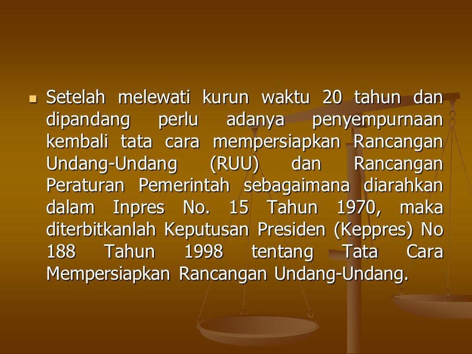 Setelah melewati kurun waktu 20 tahun dan dipandang perlu adanya penyempurnaan kembali tata cara mempersiapkan Rancangan Undang-Undang (RUU) dan Ranca