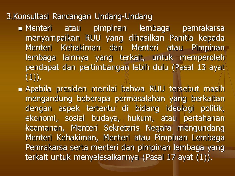 3.Konsultasi Rancangan Undang-Undang Menteri atau pimpinan lembaga pemrakarsa menyampaikan RUU yang dihasilkan Panitia kepada Menteri Kehakiman dan Me