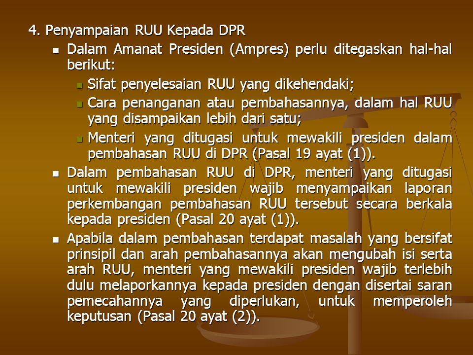 4. Penyampaian RUU Kepada DPR Dalam Amanat Presiden (Ampres) perlu ditegaskan hal-hal berikut: Dalam Amanat Presiden (Ampres) perlu ditegaskan hal-hal