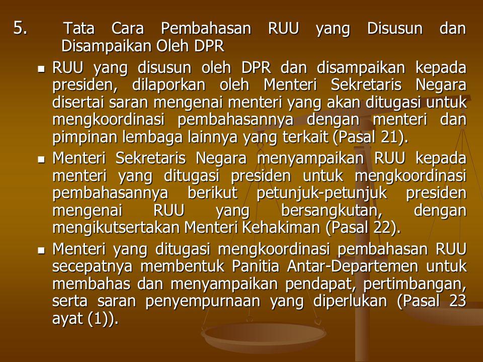 5. Tata Cara Pembahasan RUU yang Disusun dan Disampaikan Oleh DPR RUU yang disusun oleh DPR dan disampaikan kepada presiden, dilaporkan oleh Menteri S