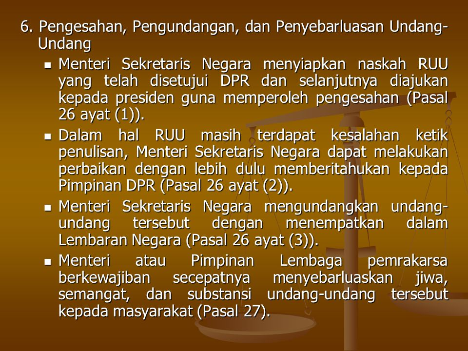 6. Pengesahan, Pengundangan, dan Penyebarluasan Undang- Undang Menteri Sekretaris Negara menyiapkan naskah RUU yang telah disetujui DPR dan selanjutny