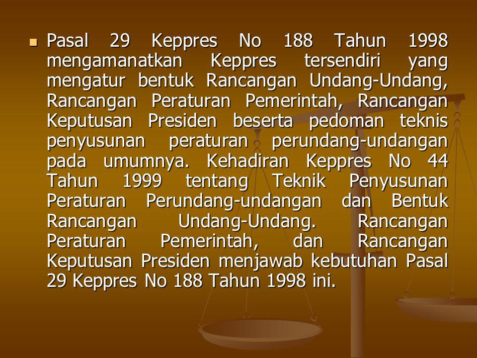 Pasal 29 Keppres No 188 Tahun 1998 mengamanatkan Keppres tersendiri yang mengatur bentuk Rancangan Undang-Undang, Rancangan Peraturan Pemerintah, Ranc