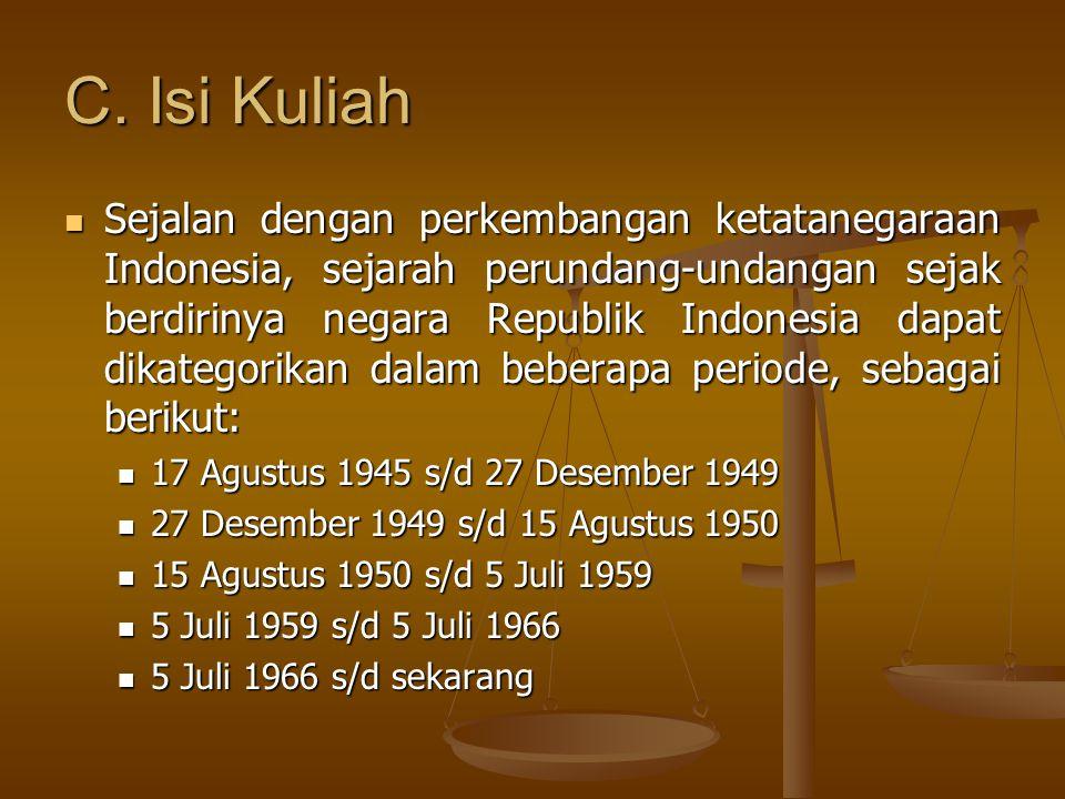 Agar lebih jelas dan mudah dipahami, pembagian sejarah perundang- undangan dikelompokkan dalam tabel berikut: NoTahap PerkembanganJangka Waktu Bentuk Peraturan Perundang- undangan 1Di bawah UUD 1945 (18 Agustus 1945) sampai dengan terbentuknya Negara Republik Indonesia Serikat (27 Desember 1949) 5 tahun1.