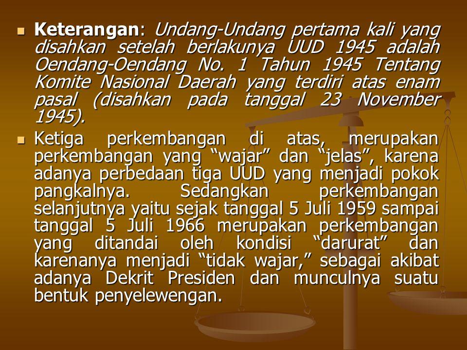 Keterangan: Undang-Undang pertama kali yang disahkan setelah berlakunya UUD 1945 adalah Oendang-Oendang No. 1 Tahun 1945 Tentang Komite Nasional Daera