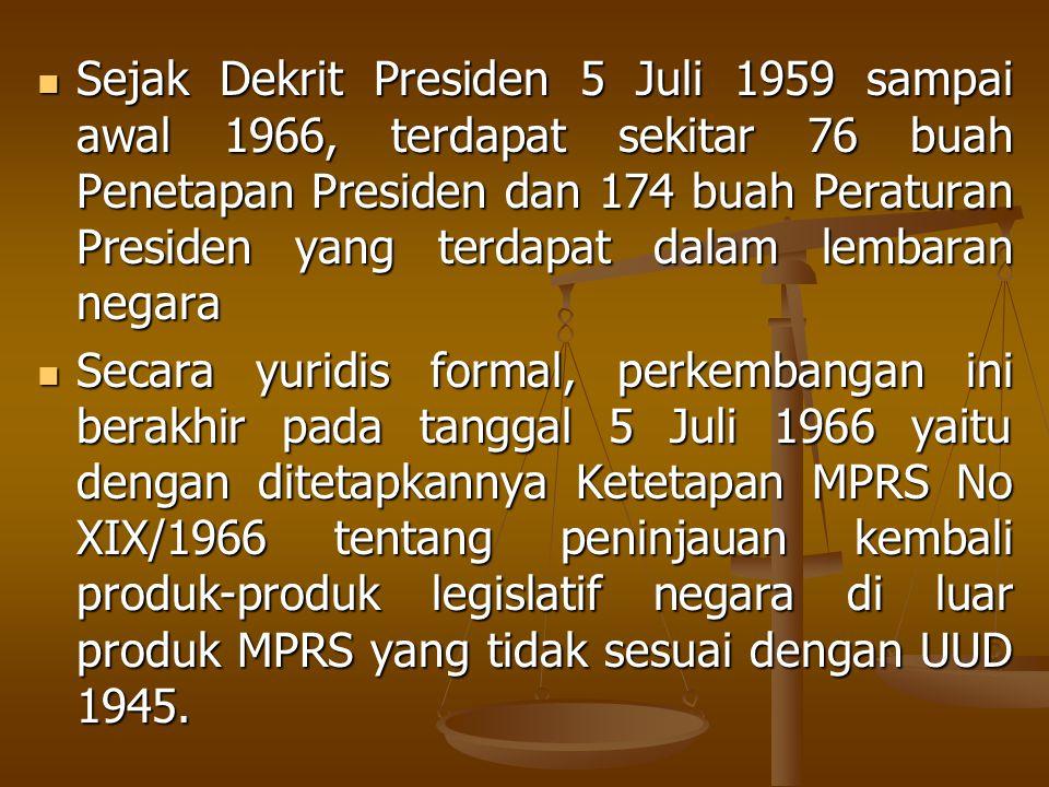 Sejak Dekrit Presiden 5 Juli 1959 sampai awal 1966, terdapat sekitar 76 buah Penetapan Presiden dan 174 buah Peraturan Presiden yang terdapat dalam le