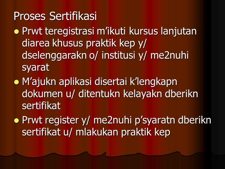 Proses Sertifikasi Prwt teregistrasi m'ikuti kursus lanjutan diarea khusus praktik kep y/ dselenggarakn o/ institusi y/ me2nuhi syarat Prwt teregistra