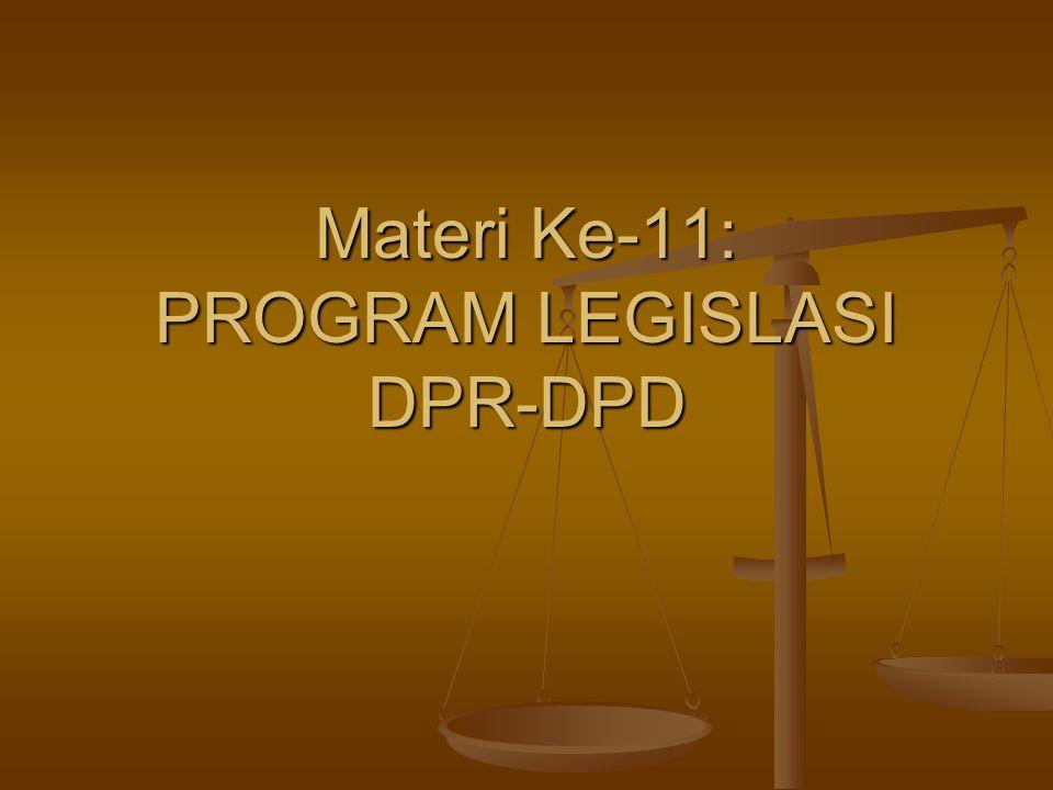 Materi Ke-11: PROGRAM LEGISLASI DPR-DPD