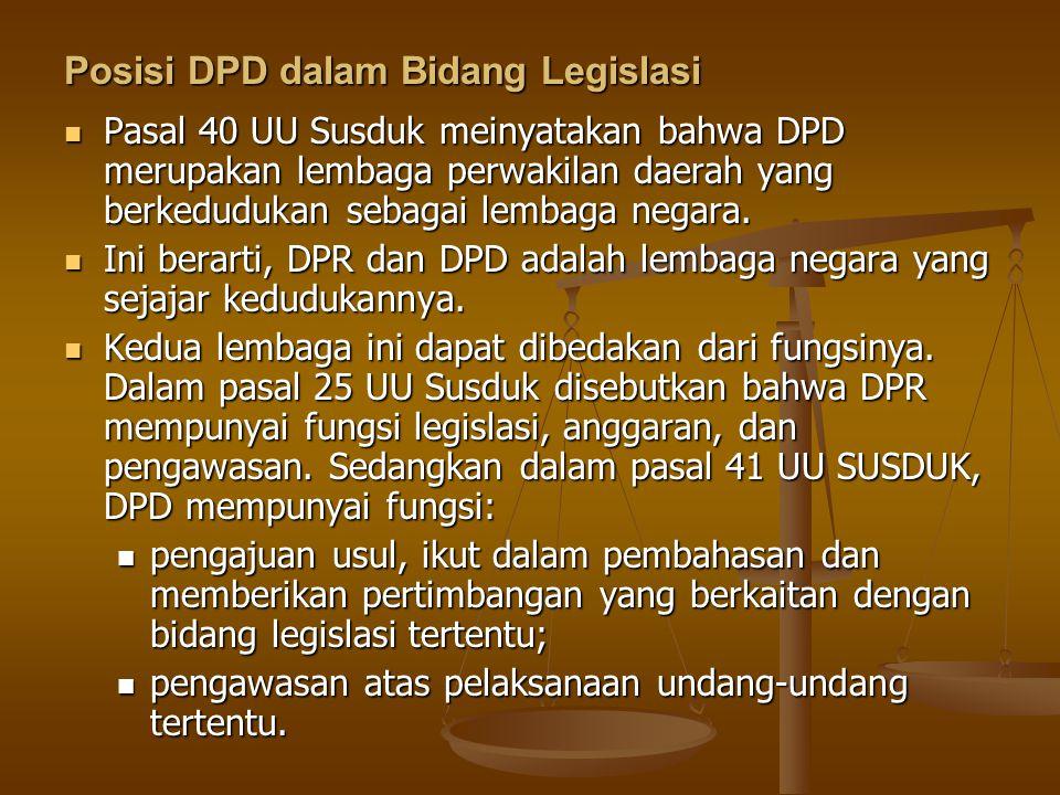 Posisi DPD dalam Bidang Legislasi Pasal 40 UU Susduk meinyatakan bahwa DPD merupakan lembaga perwakilan daerah yang berkedudukan sebagai lembaga negar